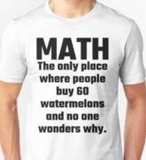 Math The Only Place Where People Buy 60 Watermelons And No One Wonders Why Slim Fit T-Shirt