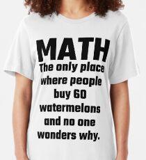 Mathe Der einzige Ort, an dem Menschen 60 Wassermelonen kaufen und niemand fragt sich warum Slim Fit T-Shirt