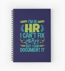 I'm In HR.  I Can't Fix Crazy But I Can Document It Spiral Notebook