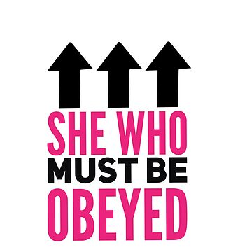 She who must be obeyed  by CharlyB