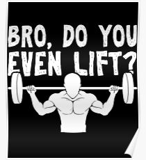 Bro, Do You Even Lift Funny Gym - Motivational Gym Workout Exercise Fitness Bodybuilding Weightlifting Gift Poster