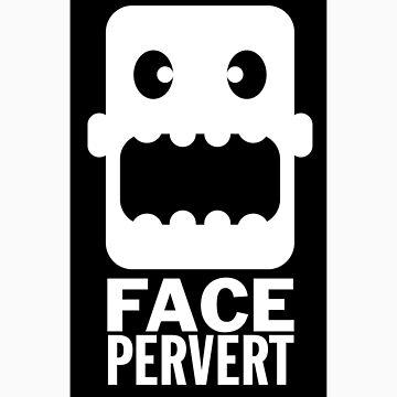 Face Pervert by Rocketpilot