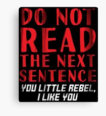 Do Not Read The Next Sentence You Little Rebel I Like You - Rebel Gift Canvas Print