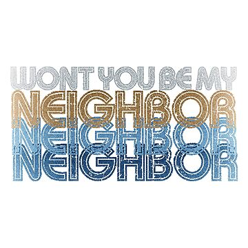 Won't You Be My Neighbor by joysdesigns