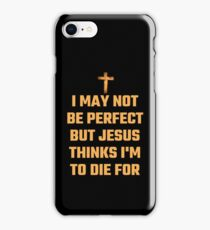 I May Not Be Perfect But Jesus Thinks I'm To Die For iPhone Case/Skin