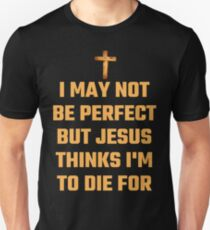 I May Not Be Perfect But Jesus Thinks I'm To Die For Unisex T-Shirt