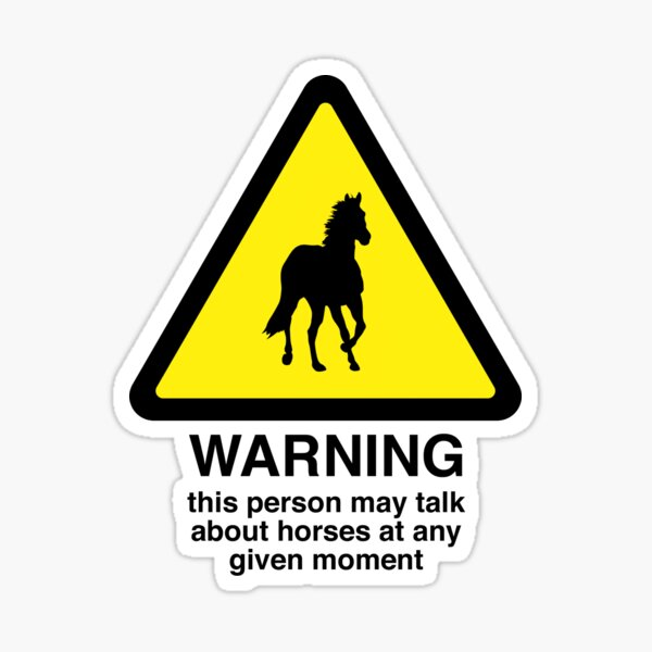 Warning Sign - May Talk About Horses at Any Time Sticker