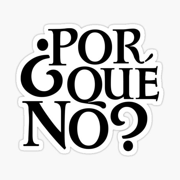 Por Qué No? Sticker