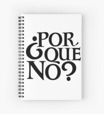 Por Qué No? Spiral Notebook