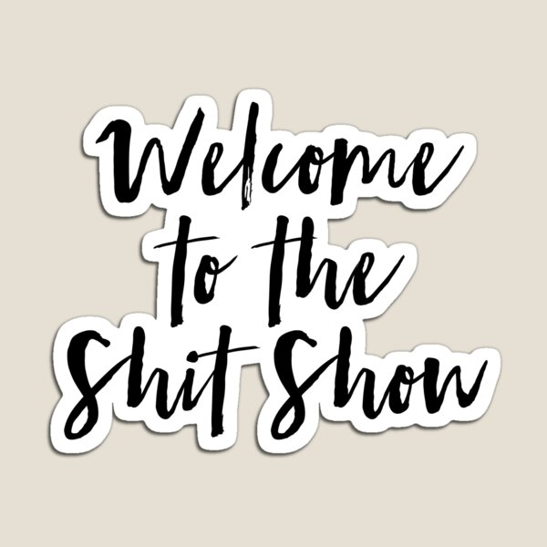 Welcome to the Shit Show Magnet