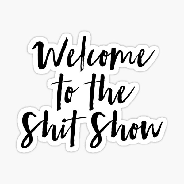 Welcome to the Shit Show Sticker