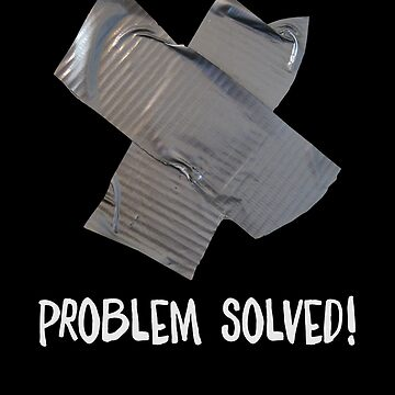 Problem Solved Shirt Funny Duct Tape Repair T-Shirt Great Gift For A Father Engineer Mechanic           by CrusaderStore