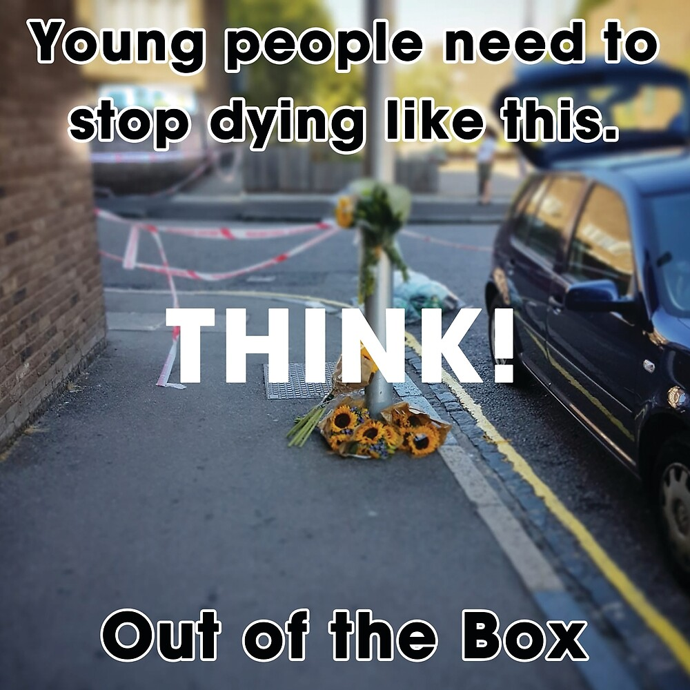 Young people need to stop dying like this - THINK! - Out of the Box by outoftheboxbook