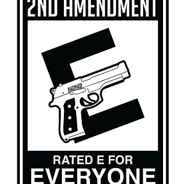 2nd Amendment Rated E For Everyone by LemonRindDesign