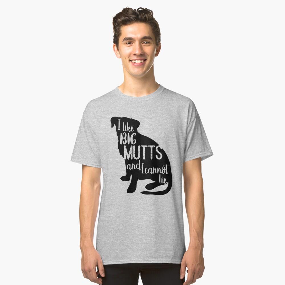 Me gustan los Big Mutts y no puedo mentir Camiseta clásica