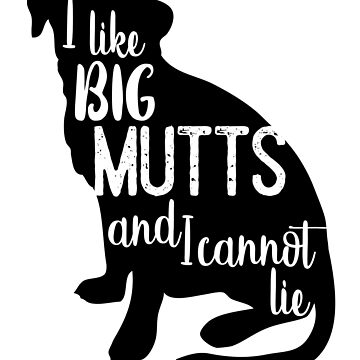 I like Big Mutts And I Cannot Lie by LemonRindDesign