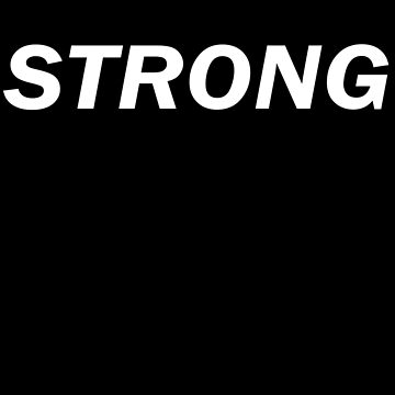 Strong - T-Shirt by stickersandtees