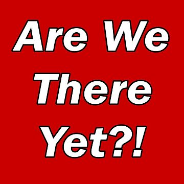 Are We There Yet - T-Shirt Sticker and More by stickersandtees