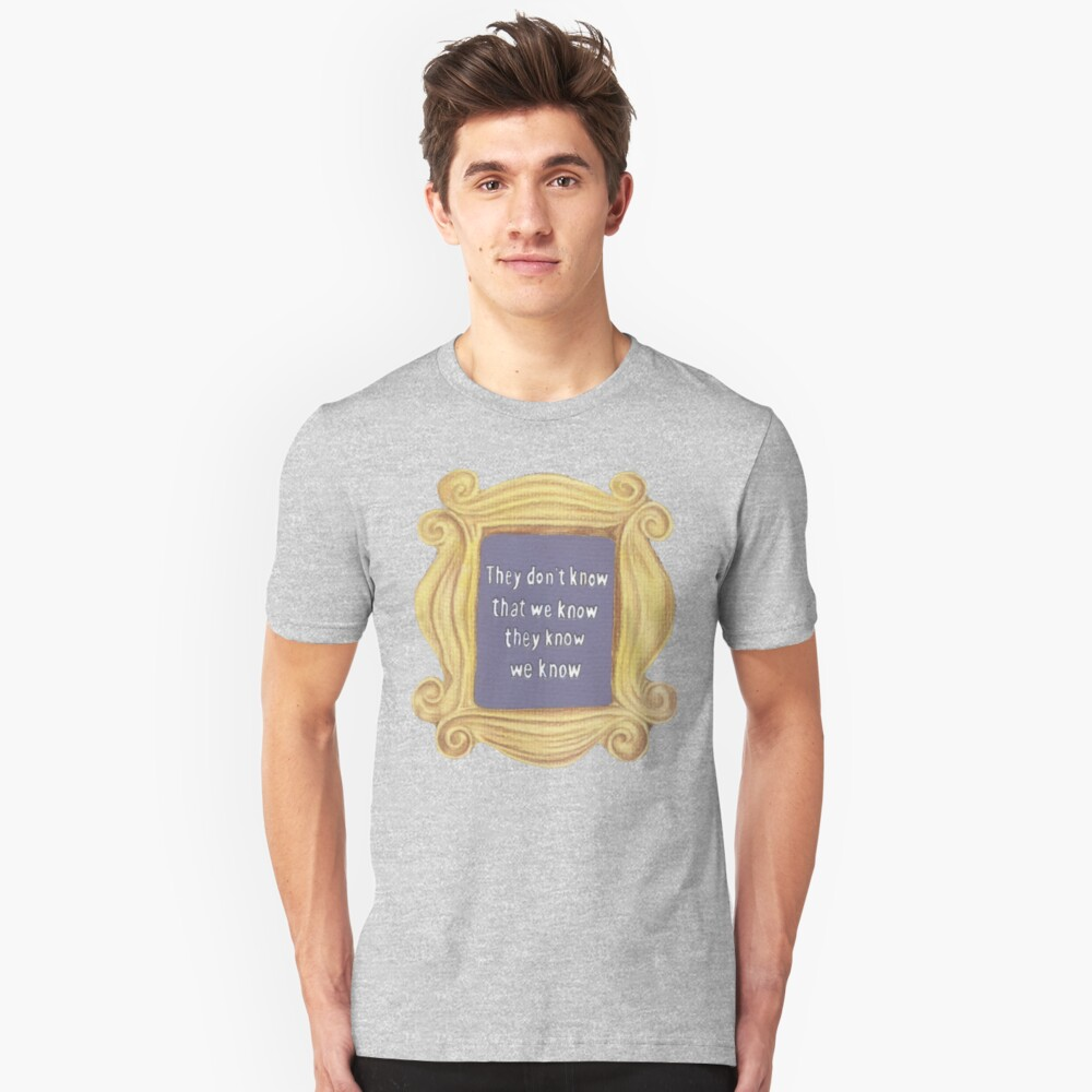 They Don't Know We Know Unisex T-Shirt Front