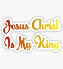 Jesus Christ is My King Sticker