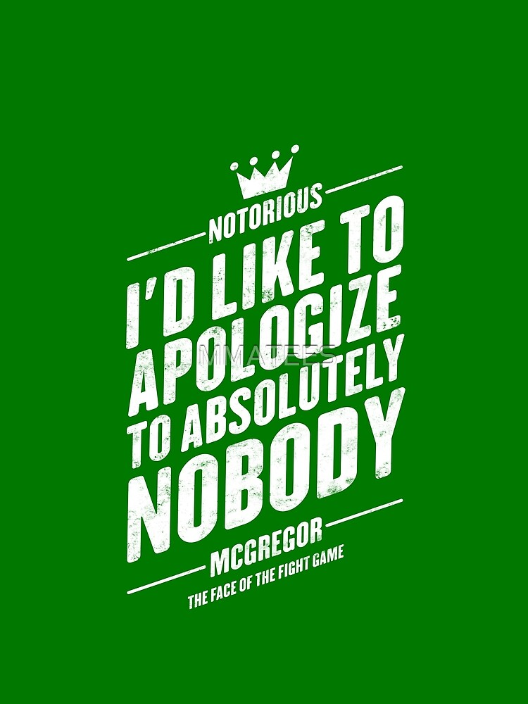 Conor McGregor,  apologize to absolutely nobody by MMATEES