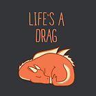 «Life's A Drag» de PikachuRox