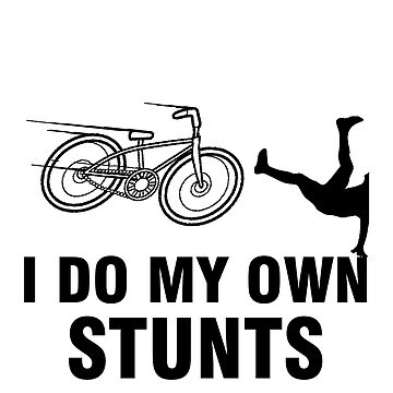 I Do My Own Stunts Cycling  by birdeyes