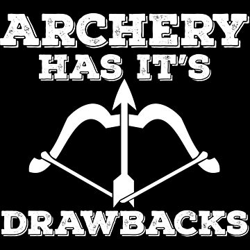 Archery Funny Design - Archery Has Its Drawbacks by kudostees