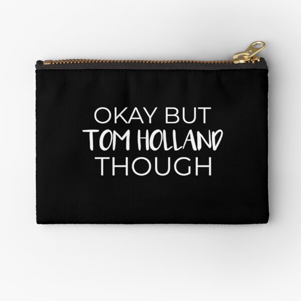 Okay But Tom Holland Though Zipper Pouch