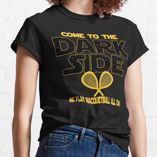 Racquetball T shirt - Come To The Dark Side  Classic T-Shirt