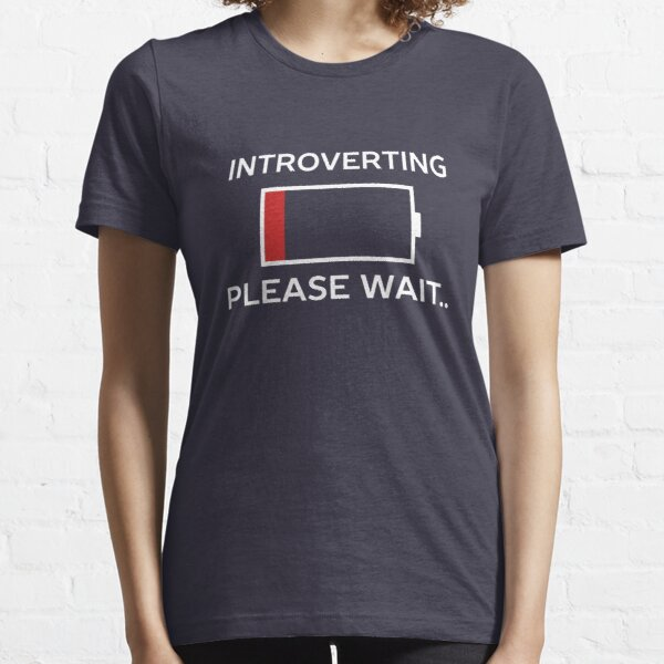 Introverting Please Waiting Funny  Essential T-Shirt
