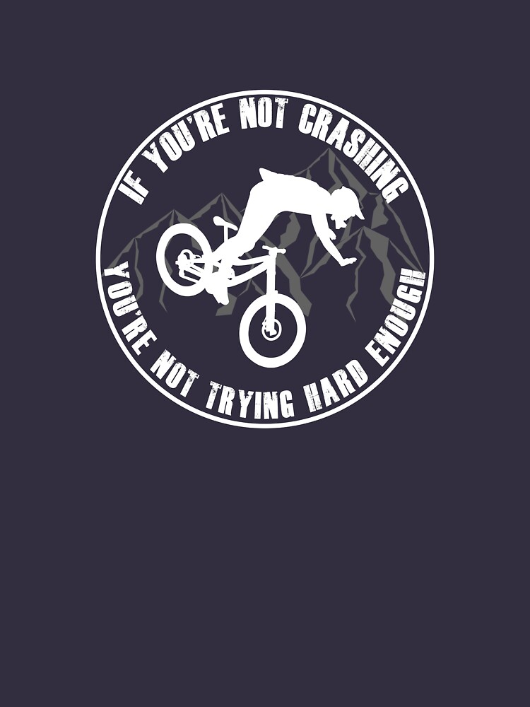If Your Not Crashing Your Not Trying Hard Enough Funny MTB / Mountain Biking Design for Mountain bikers by chriswilson111