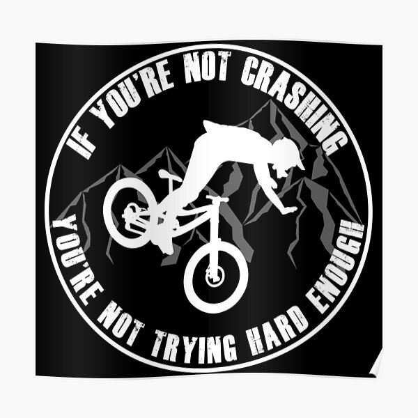 If Your Not Crashing Your Not Trying Hard Enough Funny MTB / Mountain Biking Design for Mountain bikers Poster