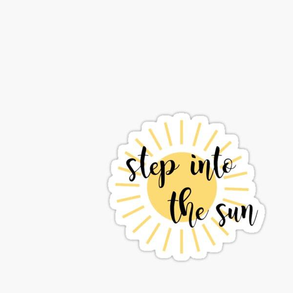 Step Into The Sun Sticker