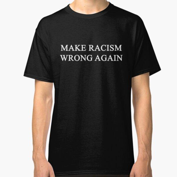Make Racism Wrong Again (White) Classic T-Shirt