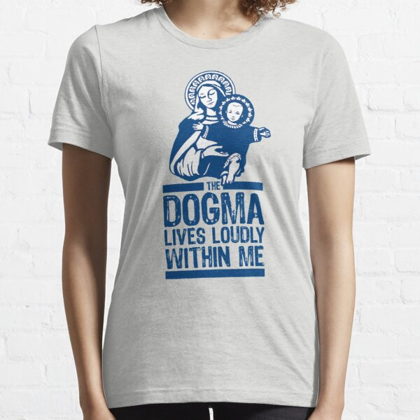 Dogma Lives Loudly Within Mary the Madonna Essential T-Shirt