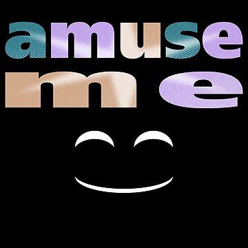 Amuse me by Mahkor