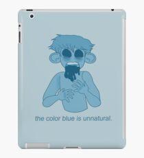 Blue is unnatural. iPad Case/Skin