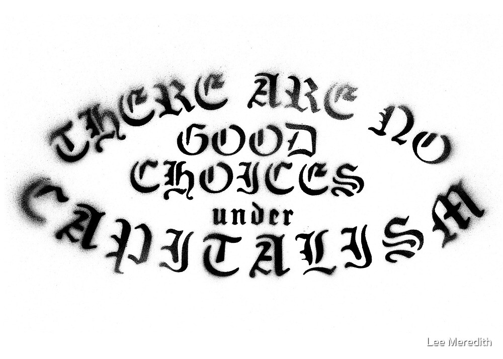 No Good Choices Under Capitalism by Lee Meredith