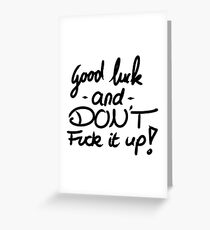 Good luck and don't fuck it up Greeting Card