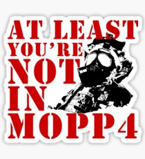 At Least You're Not In MOPP4 Sticker