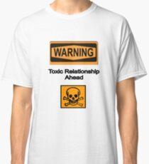 Toxic Relationship Ahead  Classic T-Shirt