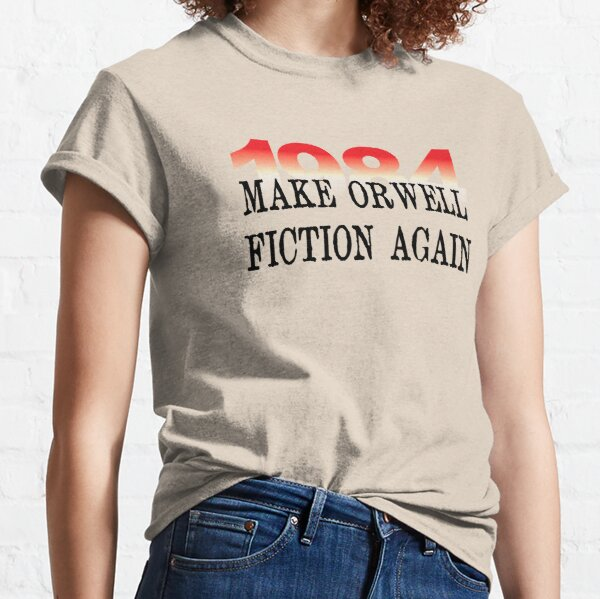 1984 Make Orwell Fiction Again Literature Lovers Classic T-Shirt