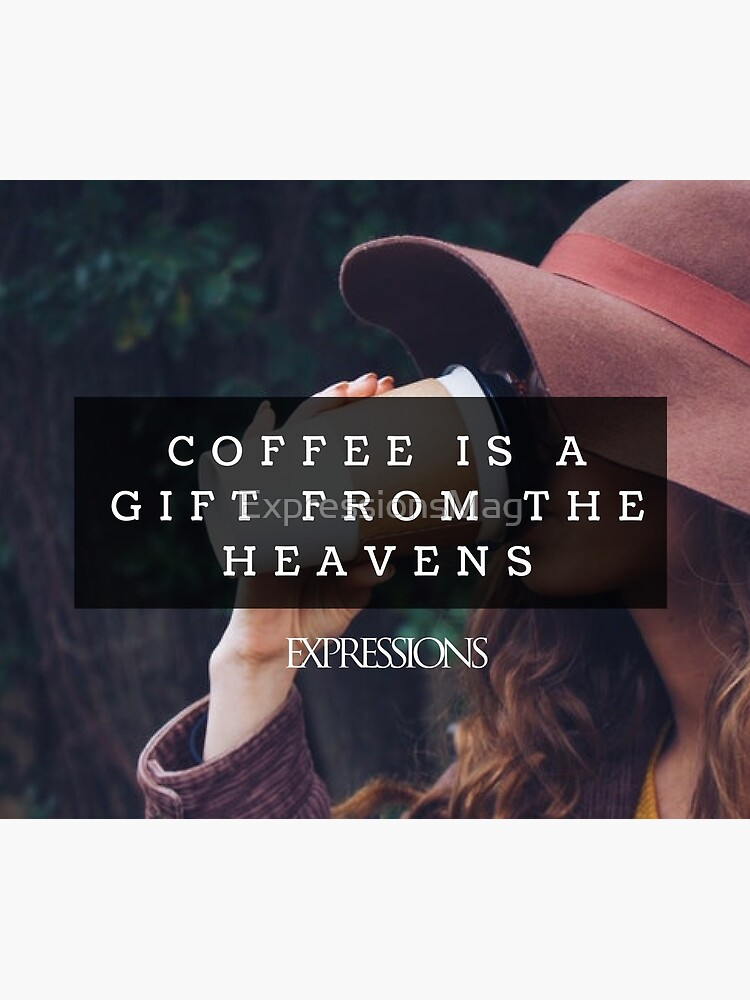 Coffee is a gift by ExpressionsMag