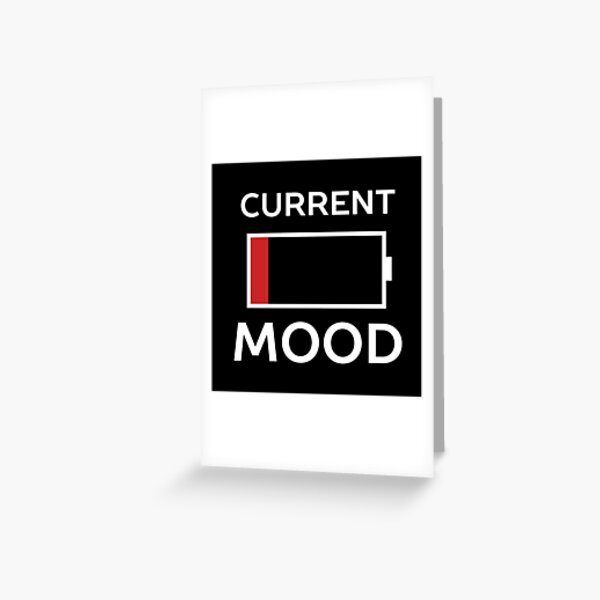 Current Mood Low Battery  Greeting Card