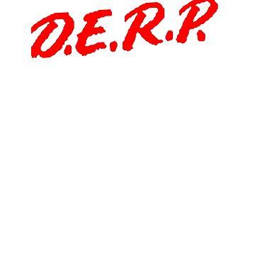 DARE to DERP HERP DERR DERPY DERP by RyanJGill