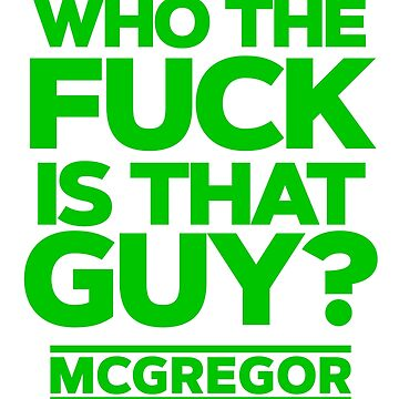 Conor McGregor Who the fuck is that guy? by MACTEE