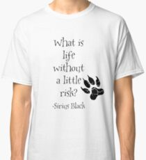 What is life without a little risk? Sirius Black Classic T-Shirt