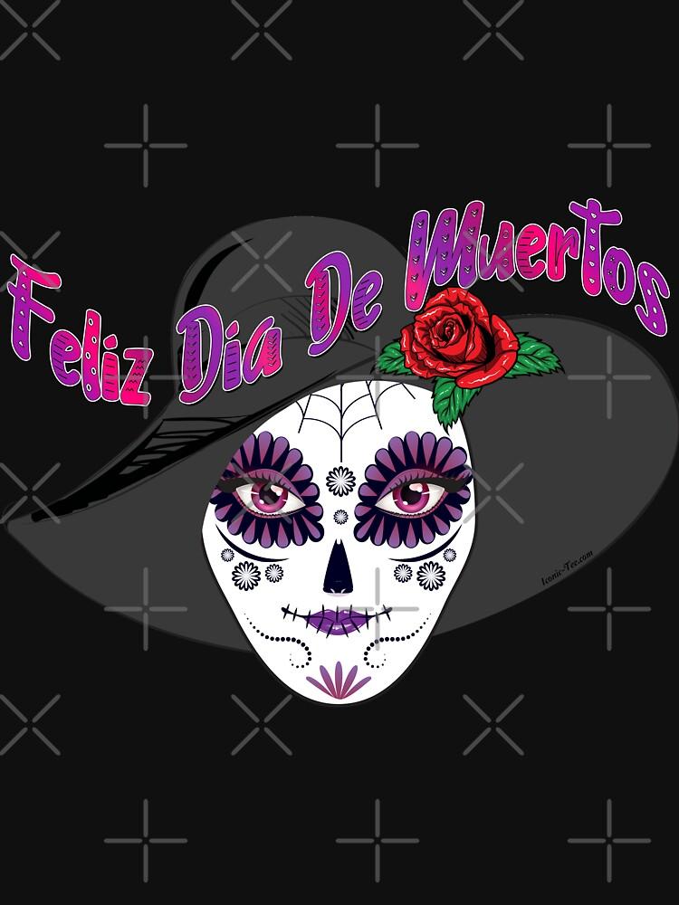 Feliz Dia De Muertos - Day of the Dead  by IconicTee