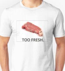 TOO FRESH. Unisex T-Shirt